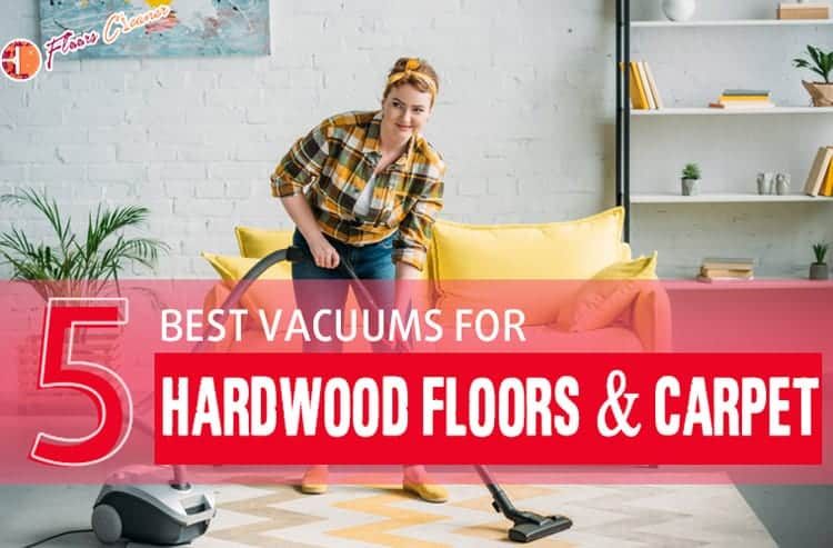 Best Vacuum for Hardwood Floors and Carpet Reviews 2019
