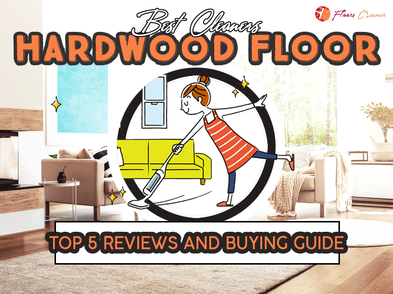 Best Hardwood Floor Cleaners 2020