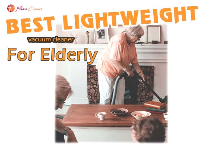 Best Lightweight Vacuum Cleaner for Elderly Reviews 2019